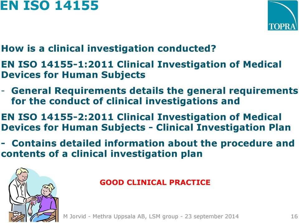 requirements for the conduct of clinical investigations and EN ISO 14155-2:2011 Clinical Investigation of Medical Devices for Human