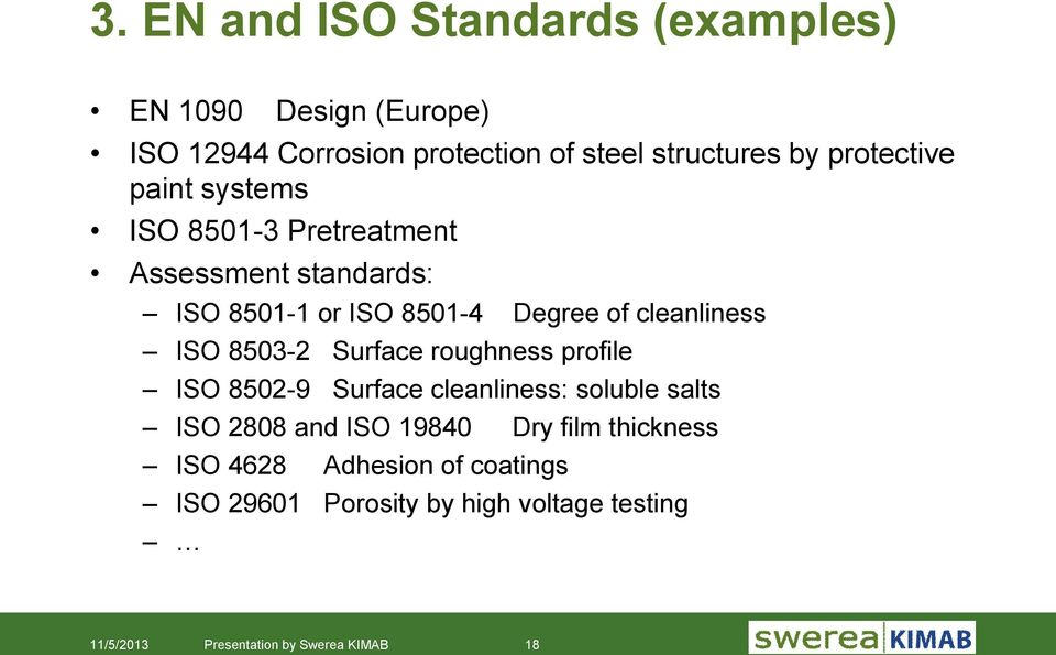 ISO 8503-2 Surface roughness profile ISO 8502-9 Surface cleanliness: soluble salts ISO 2808 and ISO 19840 Dry film