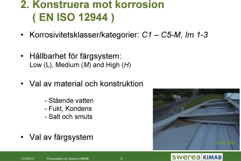färgsystem: Low (L), Medium (M) and High (H) Val av material och