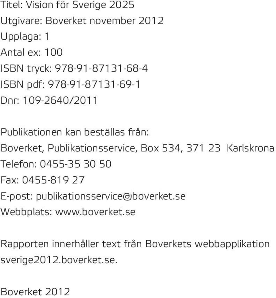 Publikationsservice, Box 534, 371 23 Karlskrona Telefon: 0455-35 30 50 Fax: 0455-819 27 E-post: