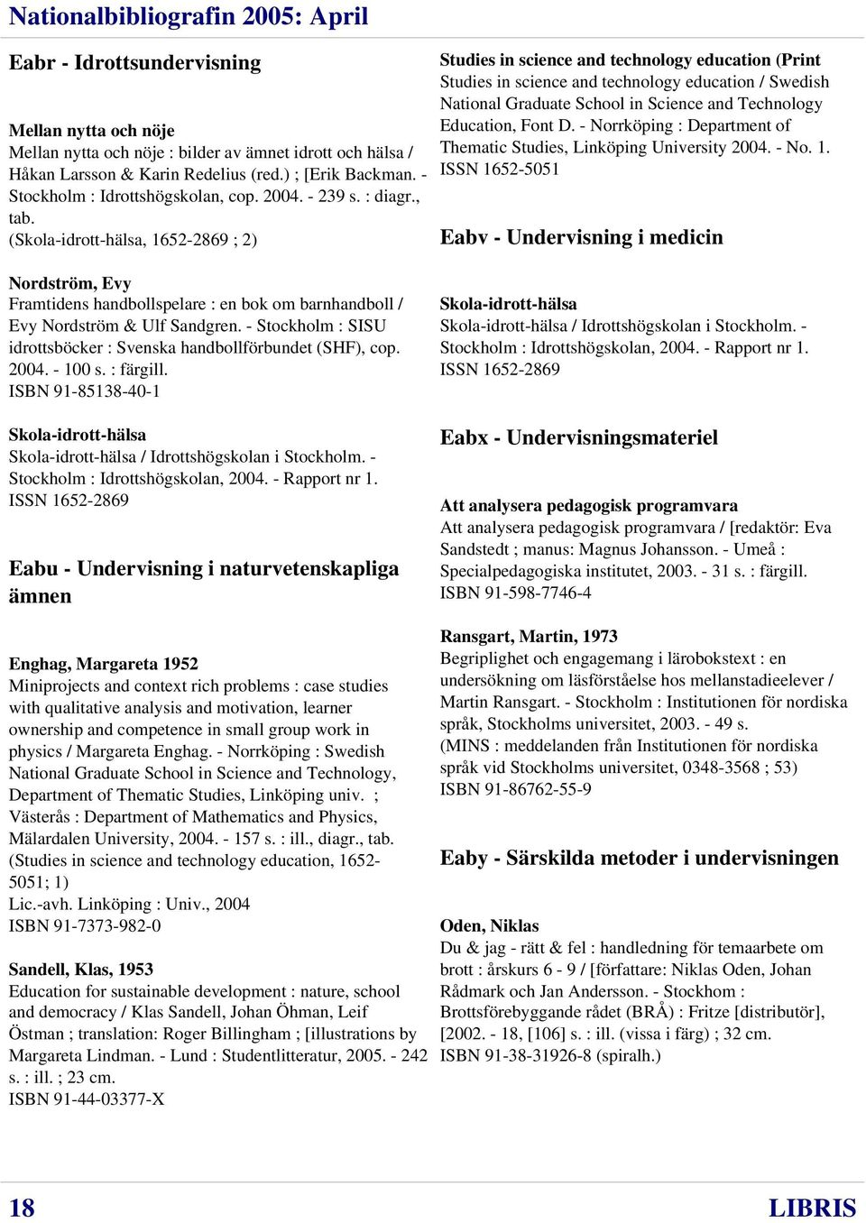 (Skola-idrott-hälsa, 1652-2869 ; 2) Studies in science and technology education (Print Studies in science and technology education / Swedish National Graduate School in Science and Technology