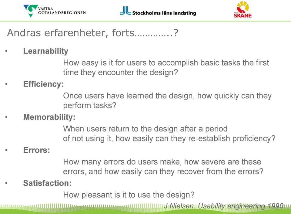 encounter the design? Once users have learned the design, how quickly can they perform tasks?