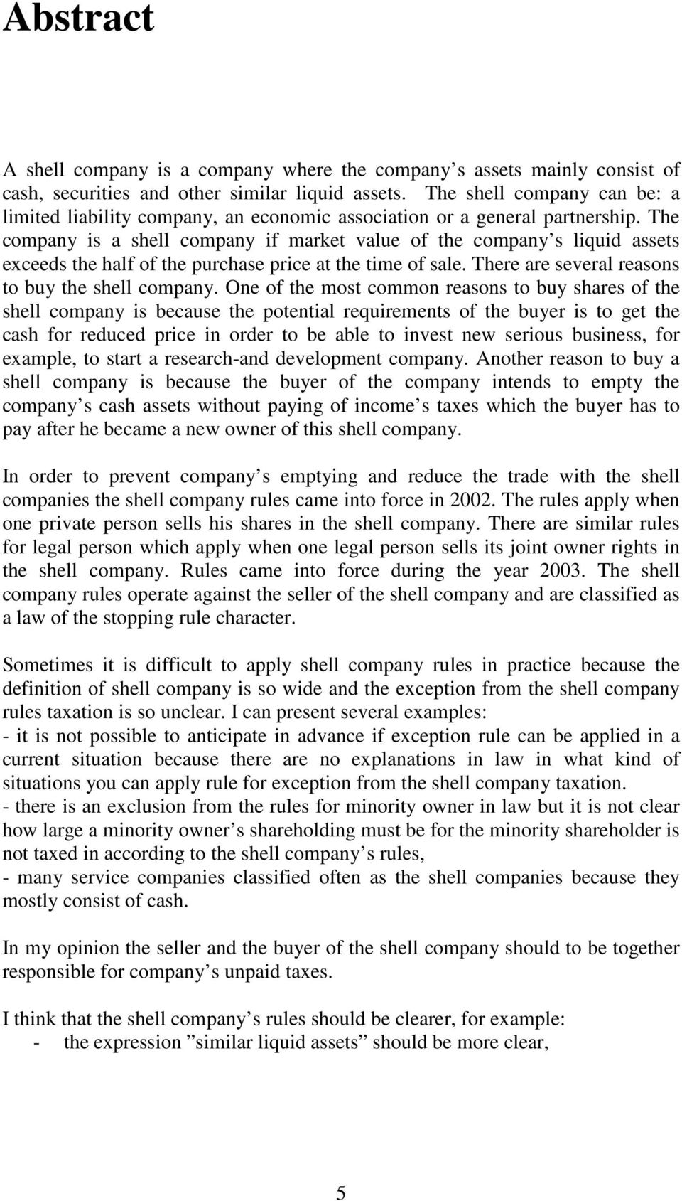 The company is a shell company if market value of the company s liquid assets exceeds the half of the purchase price at the time of sale. There are several reasons to buy the shell company.