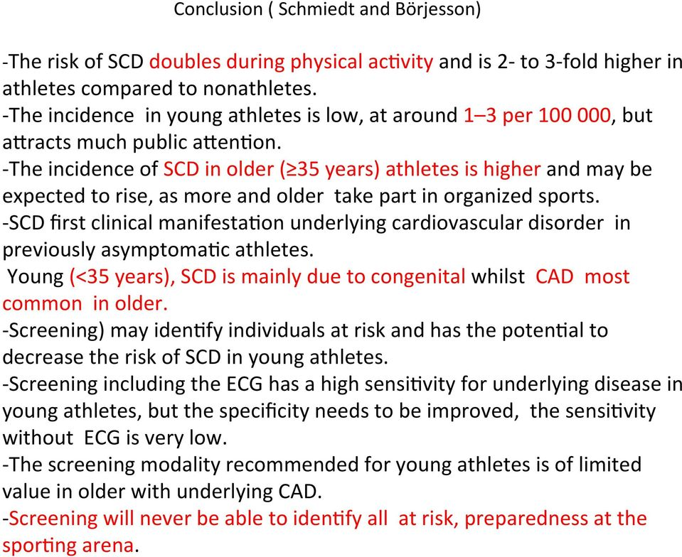 - The incidence of SCD in older ( 35 years) athletes is higher and may be expected to rise, as more and older take part in organized sports.