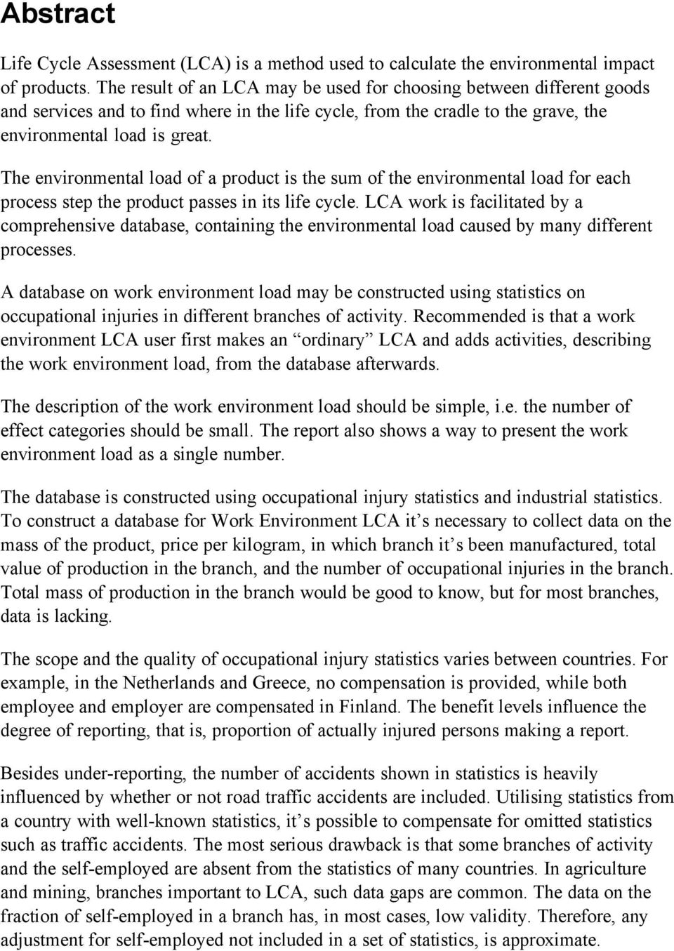 The environmental load of a product is the sum of the environmental load for each process step the product passes in its life cycle.