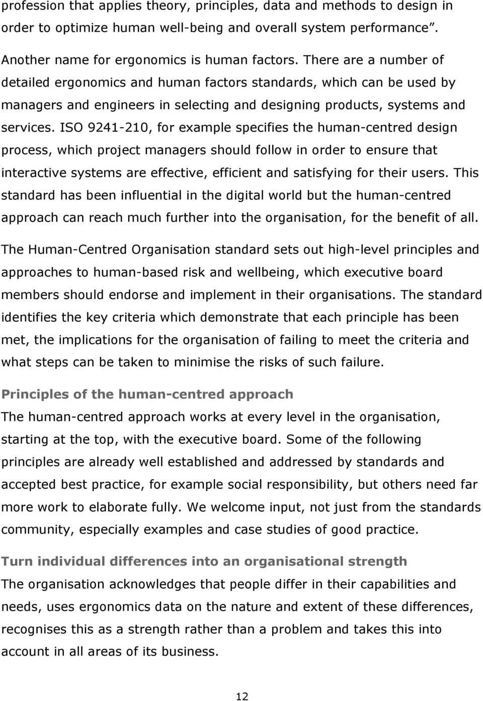 ISO 9241-210, for example specifies the human-centred design process, which project managers should follow in order to ensure that interactive systems are effective, efficient and satisfying for