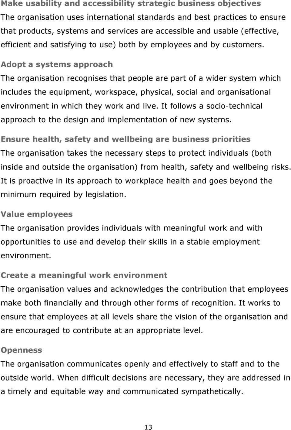 Adopt a systems approach The organisation recognises that people are part of a wider system which includes the equipment, workspace, physical, social and organisational environment in which they work