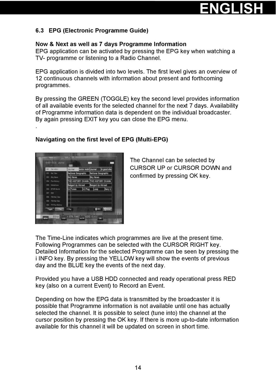 Channel. EPG application is divided into two levels. The first level gives an overview of 12 continuous channels with information about present and forthcoming programmes.