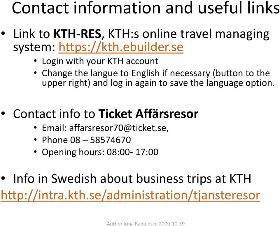 again to save the language option. Contact info to Ticket Affärsresor Email: affarsresor70@ticket.