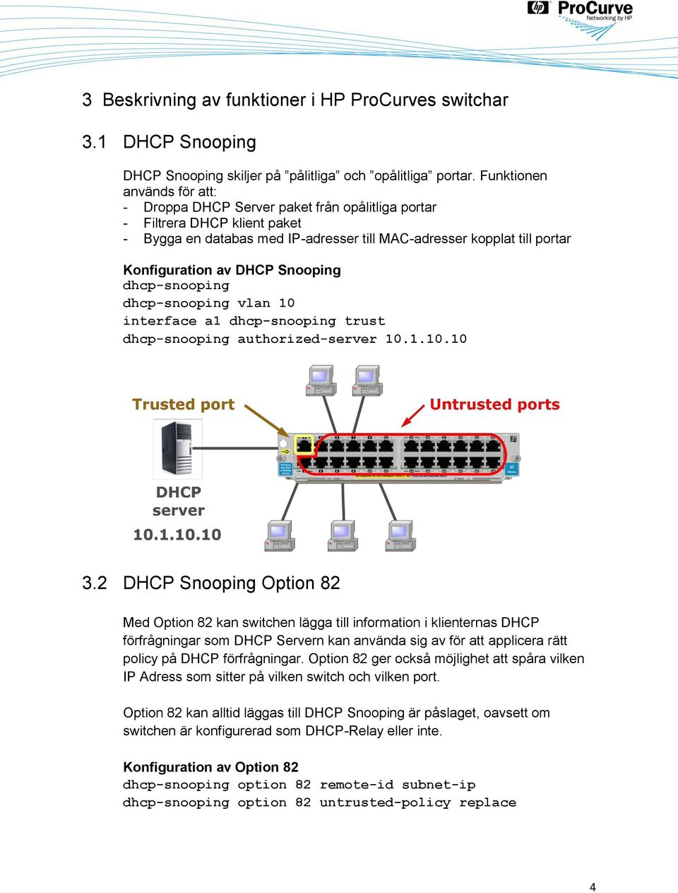 DHCP Snooping dhcp-snooping dhcp-snooping vlan 10 interface a1 dhcp-snooping trust dhcp-snooping authorized-server 10.1.10.10 3.
