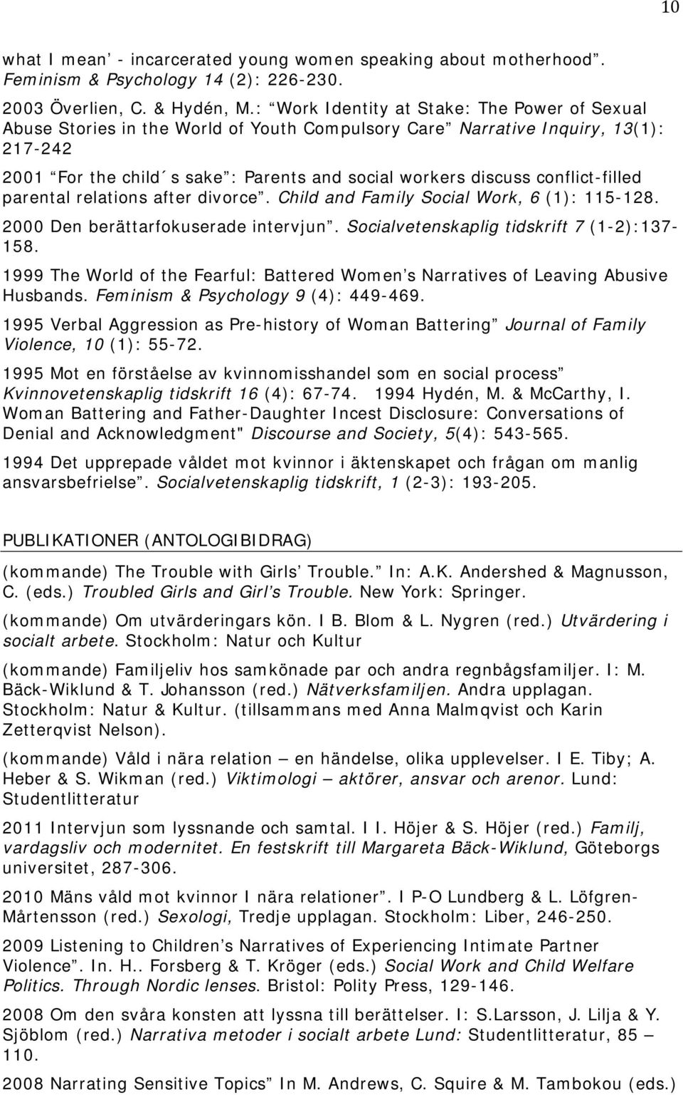 conflict-filled parental relations after divorce. Child and Family Social Work, 6 (1): 115-128. 2000 Den berättarfokuserade intervjun. Socialvetenskaplig tidskrift 7 (1-2):137-158.