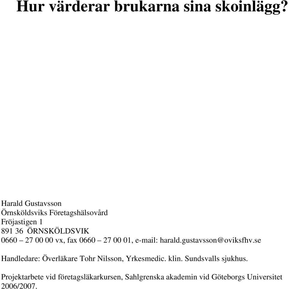 00 00 vx, fax 0660 27 00 01, e-mail: harald.gustavsson@oviksfhv.