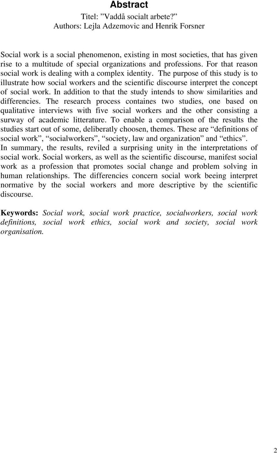 For that reason social work is dealing with a complex identity. The purpose of this study is to illustrate how social workers and the scientific discourse interpret the concept of social work.