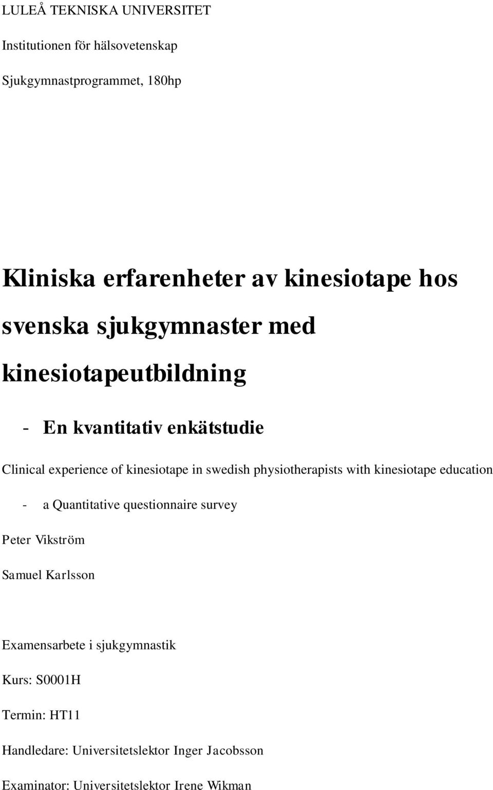 physiotherapists with kinesiotape education - a Quantitative questionnaire survey Peter Vikström Samuel Karlsson Examensarbete