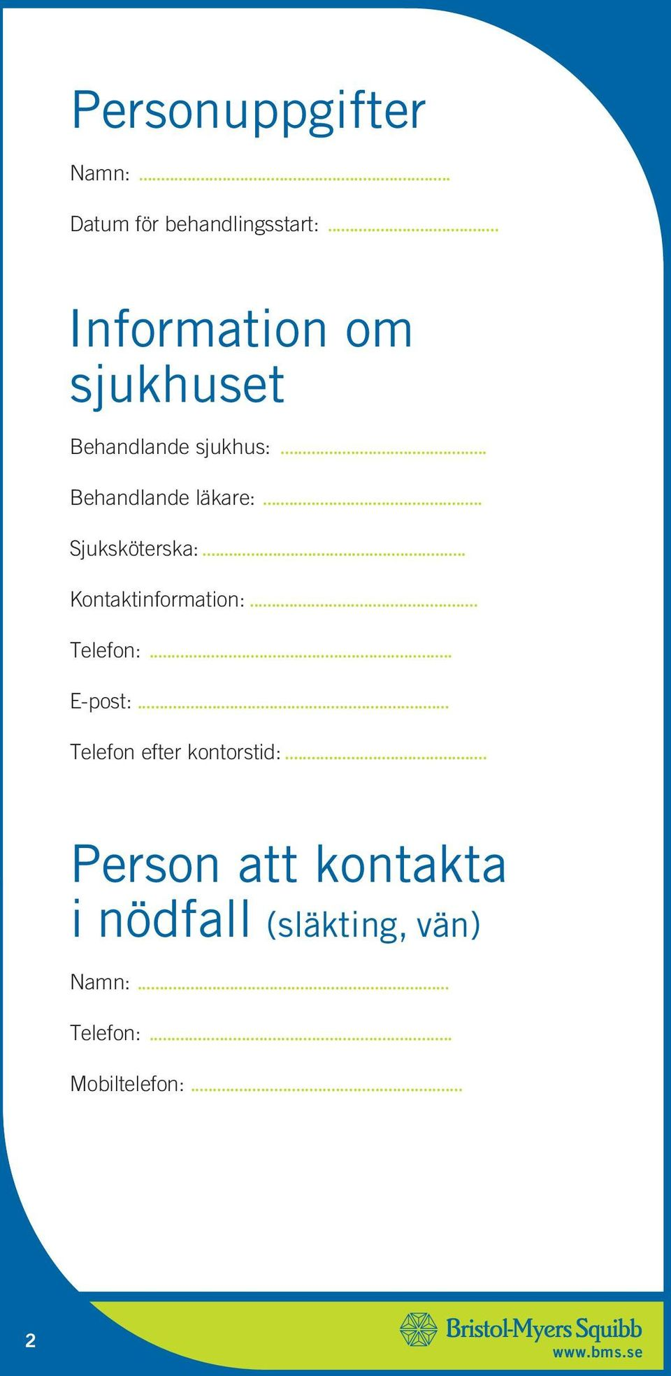 .. Sjuksköterska:... Kontaktinformation:... Telefon:... E-post:.