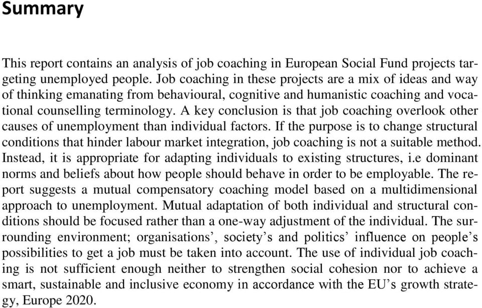 A key conclusion is that job coaching overlook other causes of unemployment than individual factors.