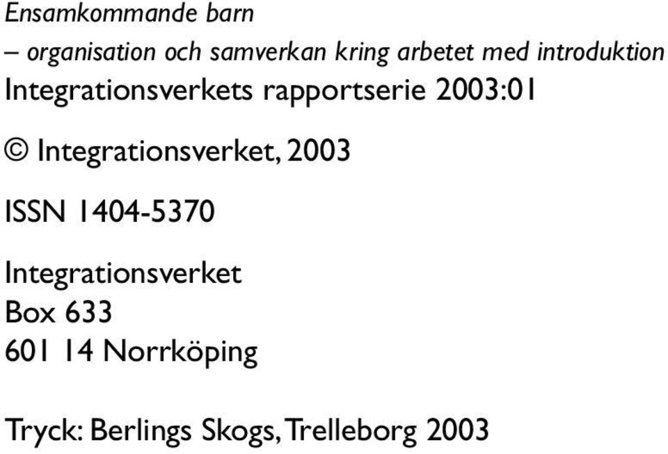 Integrationsverket, 2003 ISSN 1404-5370 Integrationsverket