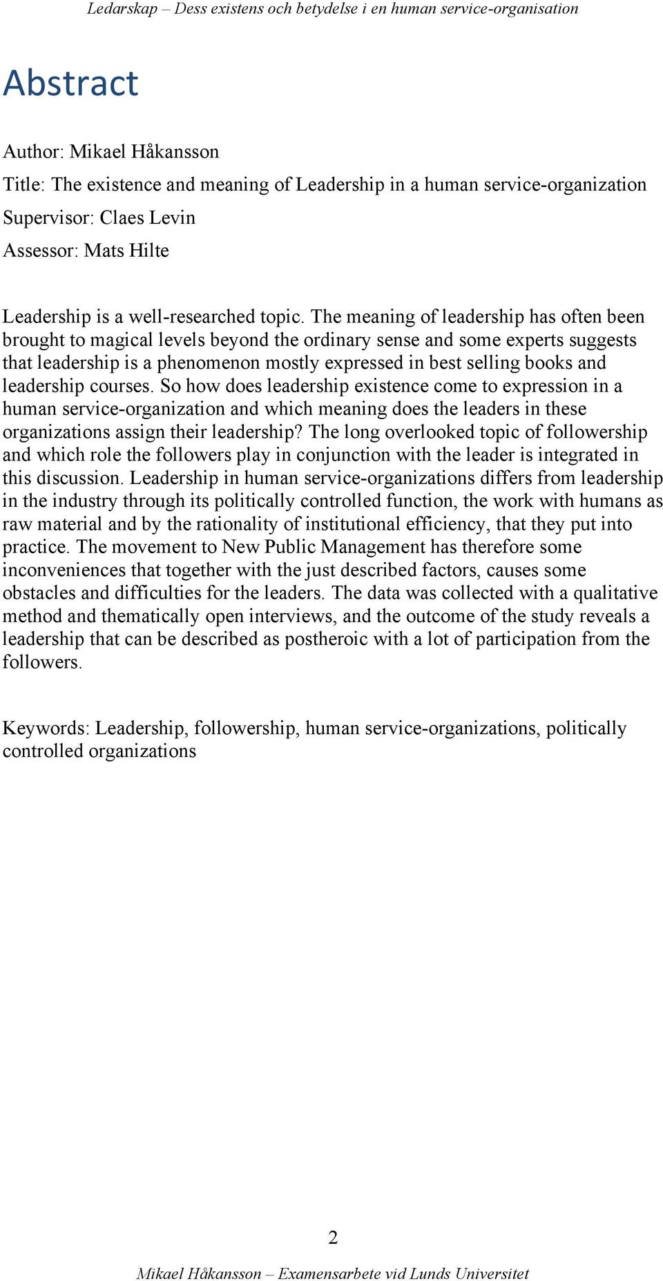 leadership courses. So how does leadership existence come to expression in a human service-organization and which meaning does the leaders in these organizations assign their leadership?