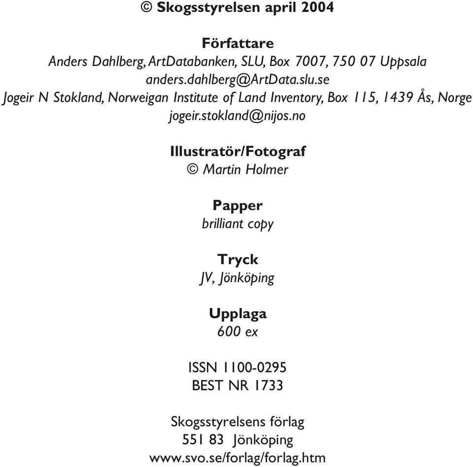 se Jogeir N Stokland, Norweigan Institute of Land Inventory, Box 115, 1439 Ås, Norge jogeir.stokland@nijos.