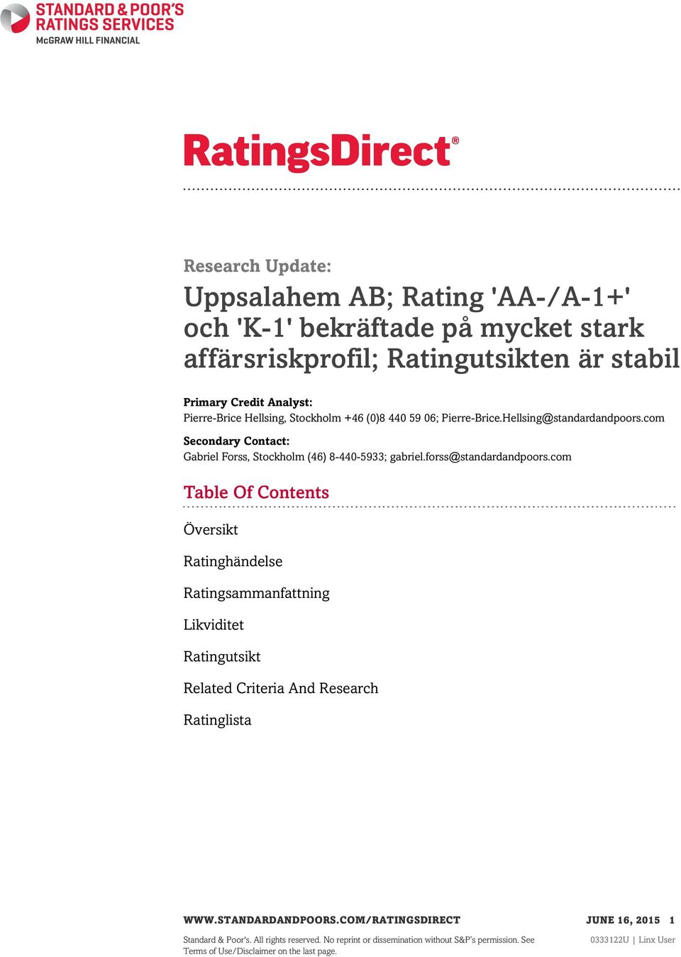 forss@standardandpoors.com Table Of Contents Översikt Ratinghändelse Ratingsammanfattning Likviditet Ratingutsikt Related Criteria And Research Ratinglista WWW.