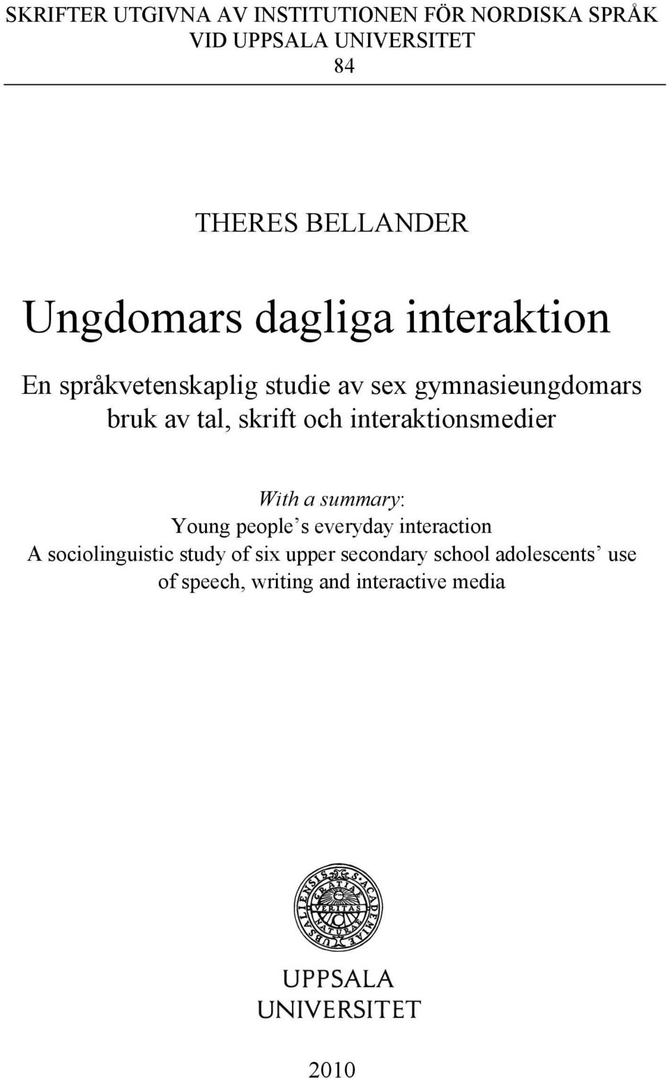skrift och interaktionsmedier With a summary: Young people s everyday interaction A