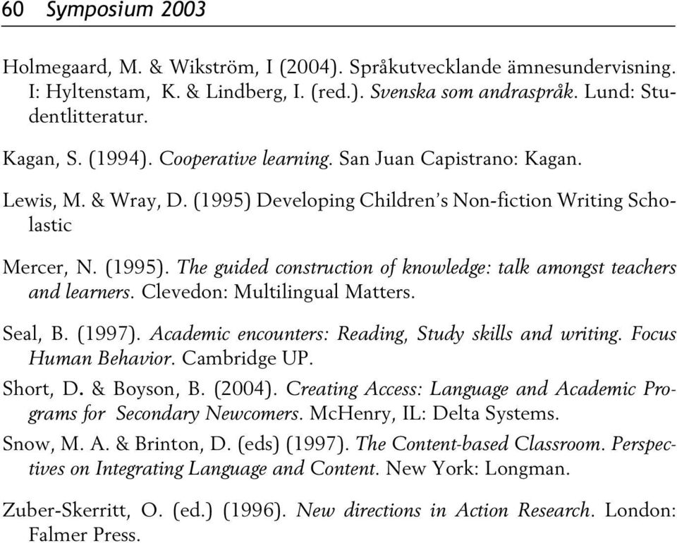 Clevedon: Multilingual Matters. Seal, B. (1997). Academic encounters: Reading, Study skills and writing. Focus Human Behavior. Cambridge UP. Short, D. & Boyson, B. (2004).