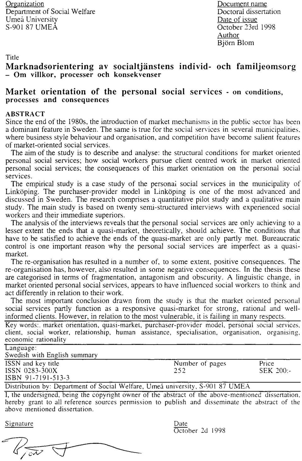 end of the 1980s, the introduction of market mechanisms in the public sector has been a dominant feature in Sweden.