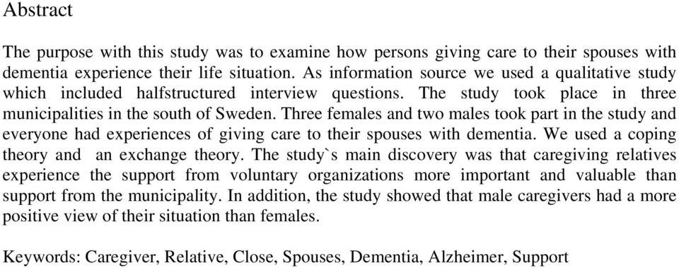 Three females and two males took part in the study and everyone had experiences of giving care to their spouses with dementia. We used a coping theory and an exchange theory.