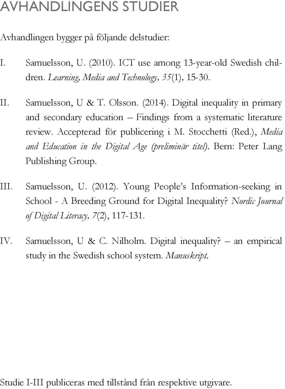 ), Media and Education in the Digital Age (preliminär titel). Bern: Peter Lang Publishing Group. Samuelsson, U. (2012).