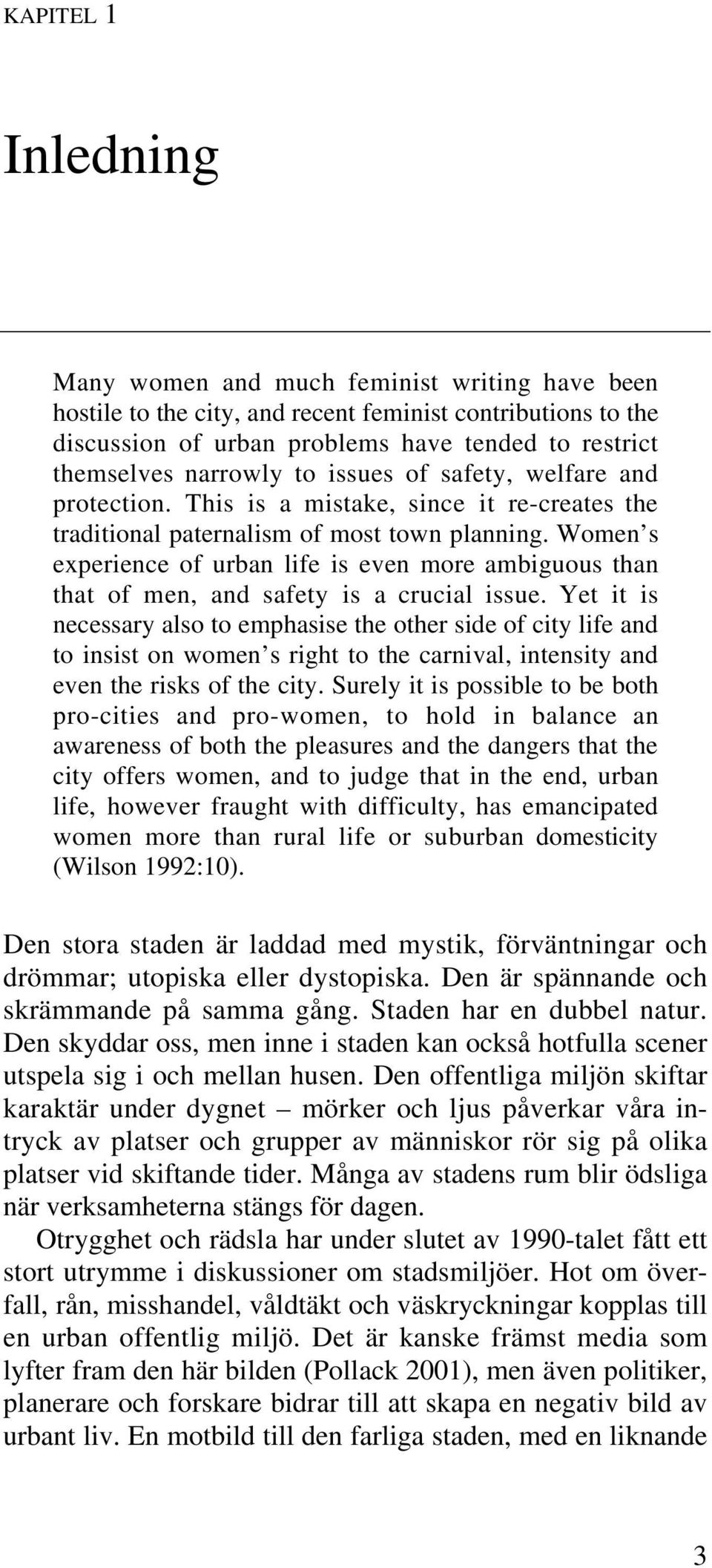 Women s experience of urban life is even more ambiguous than that of men, and safety is a crucial issue.