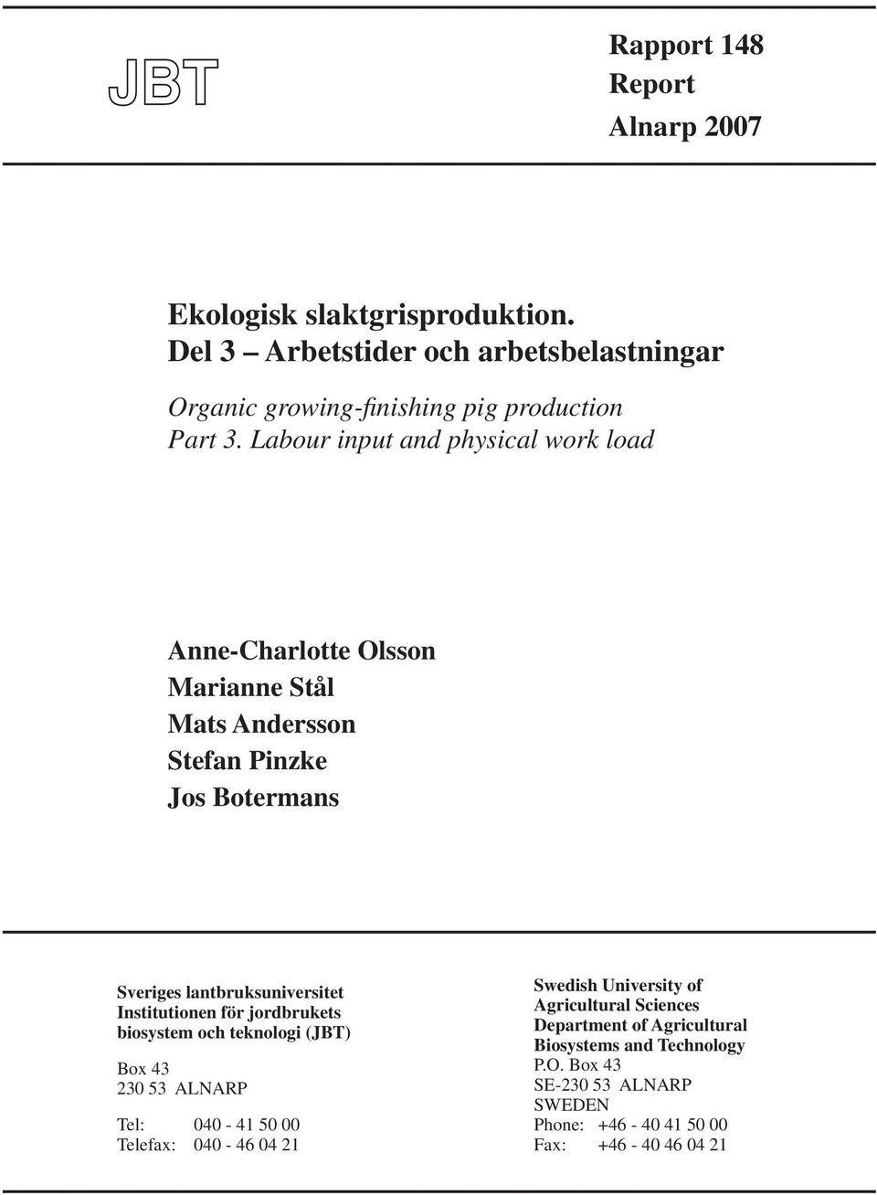 Labour input and physical work load Anne-Charlotte Olsson Marianne Stål Mats Andersson Stefan Pinzke Jos Botermans Sveriges lantbruksuniversitet