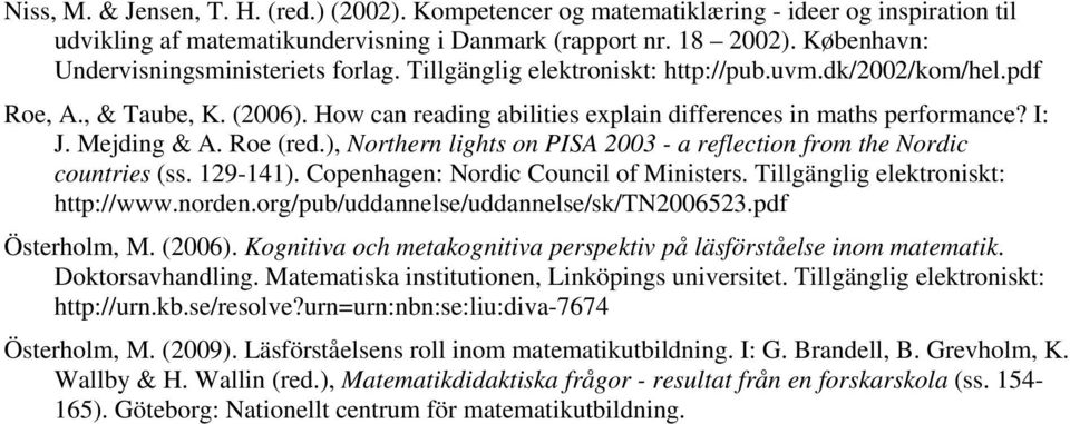 How can reading abilities explain differences in maths performance? I: J. Mejding & A. Roe (red.), Northern lights on PISA 2003 - a reflection from the Nordic countries (ss. 129-141).