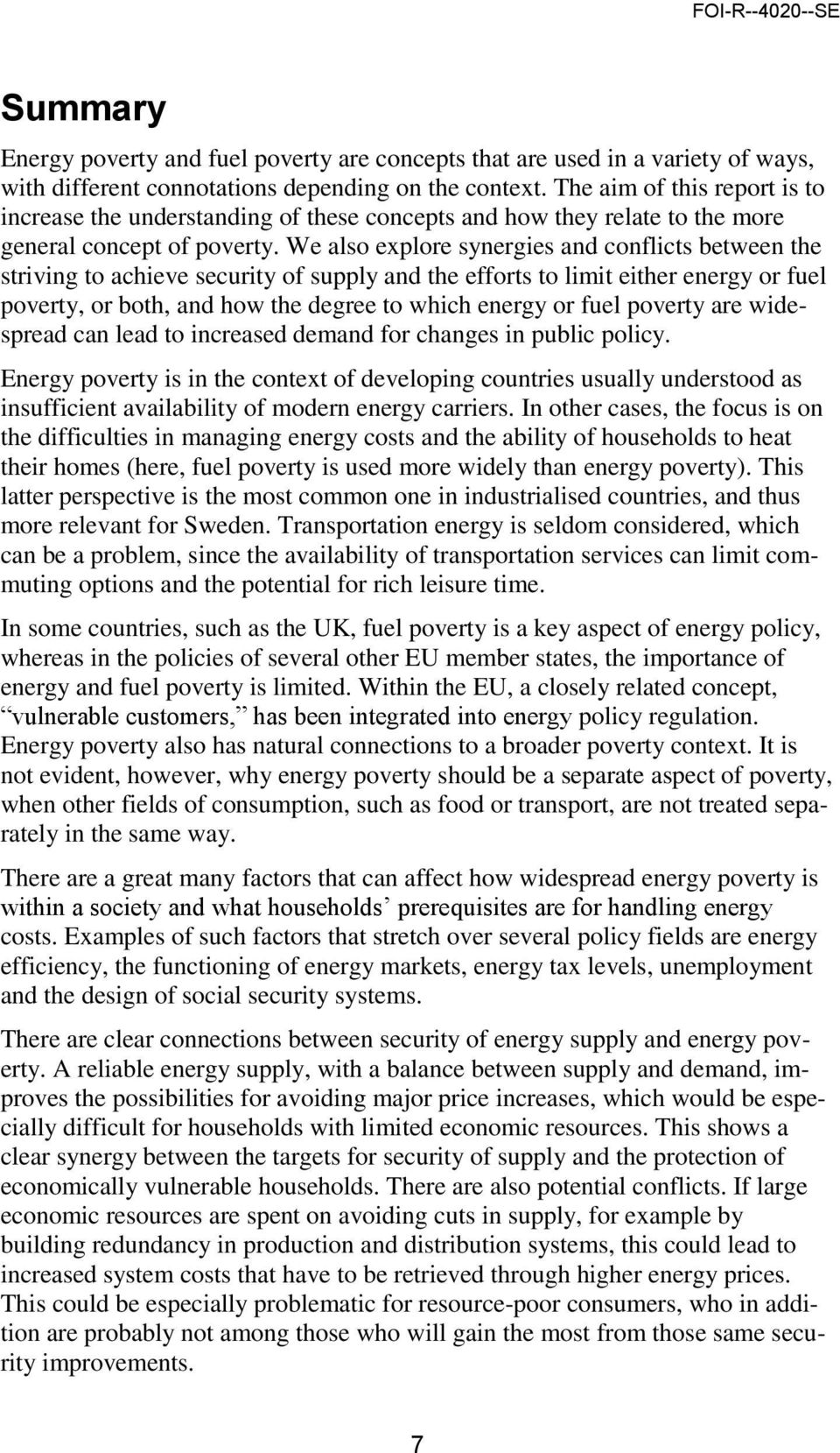 We also explore synergies and conflicts between the striving to achieve security of supply and the efforts to limit either energy or fuel poverty, or both, and how the degree to which energy or fuel