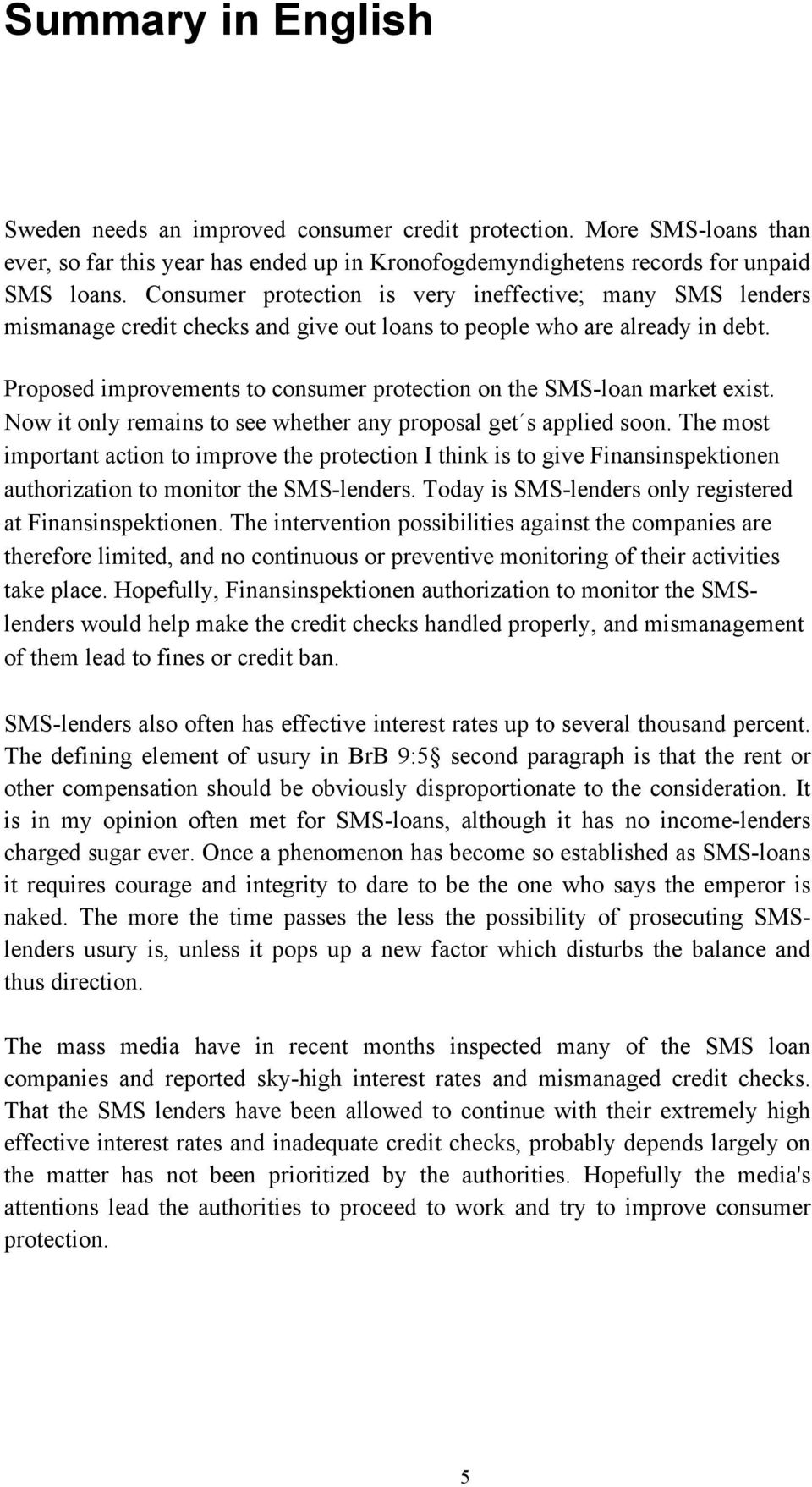 Proposed improvements to consumer protection on the SMS-loan market exist. Now it only remains to see whether any proposal get s applied soon.
