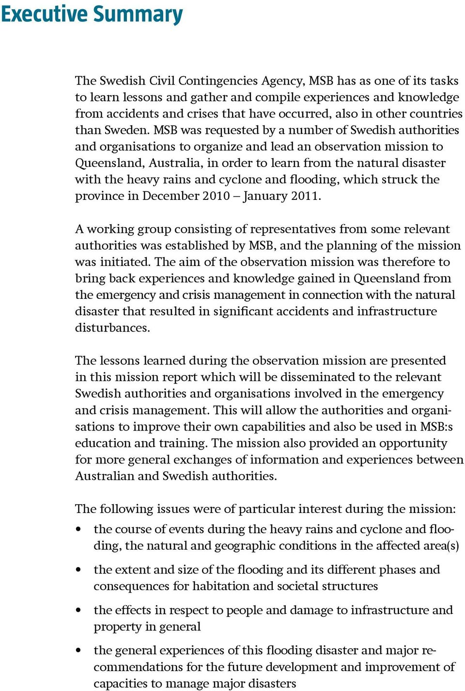 MSB was requested by a number of Swedish authorities and organisations to organize and lead an observation mission to Queensland, Australia, in order to learn from the natural disaster with the heavy