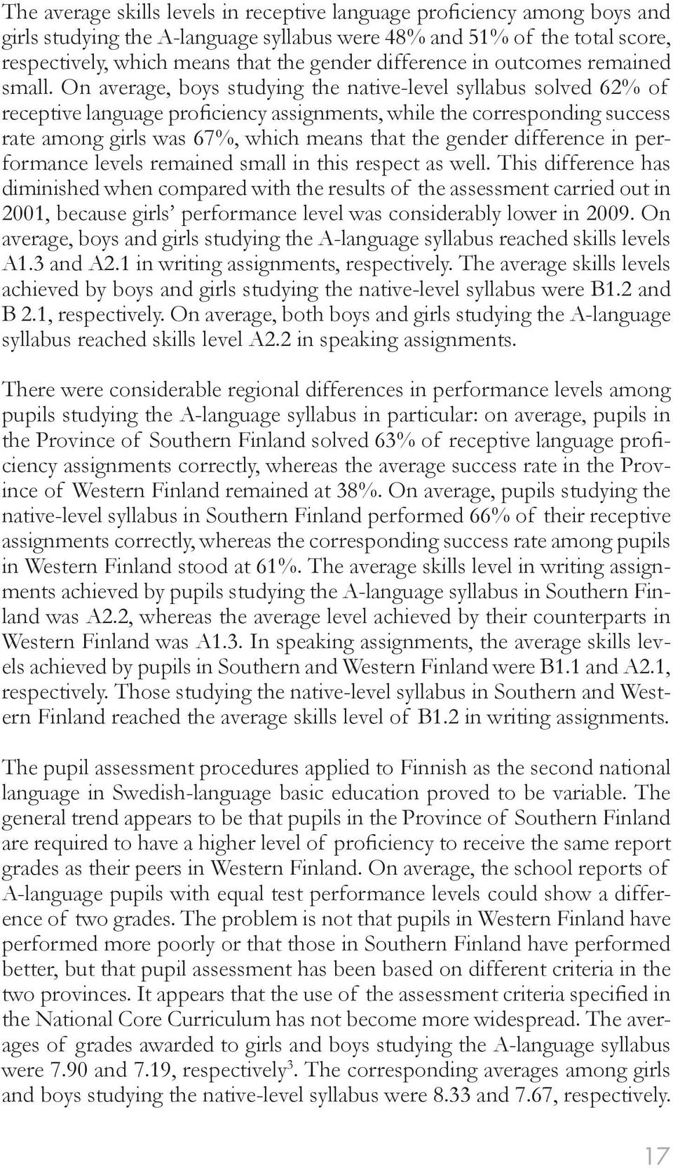 On average, boys studying the native-level syllabus solved 62% of receptive language proficiency assignments, while the corresponding success rate among girls was 67%, which means that the gender