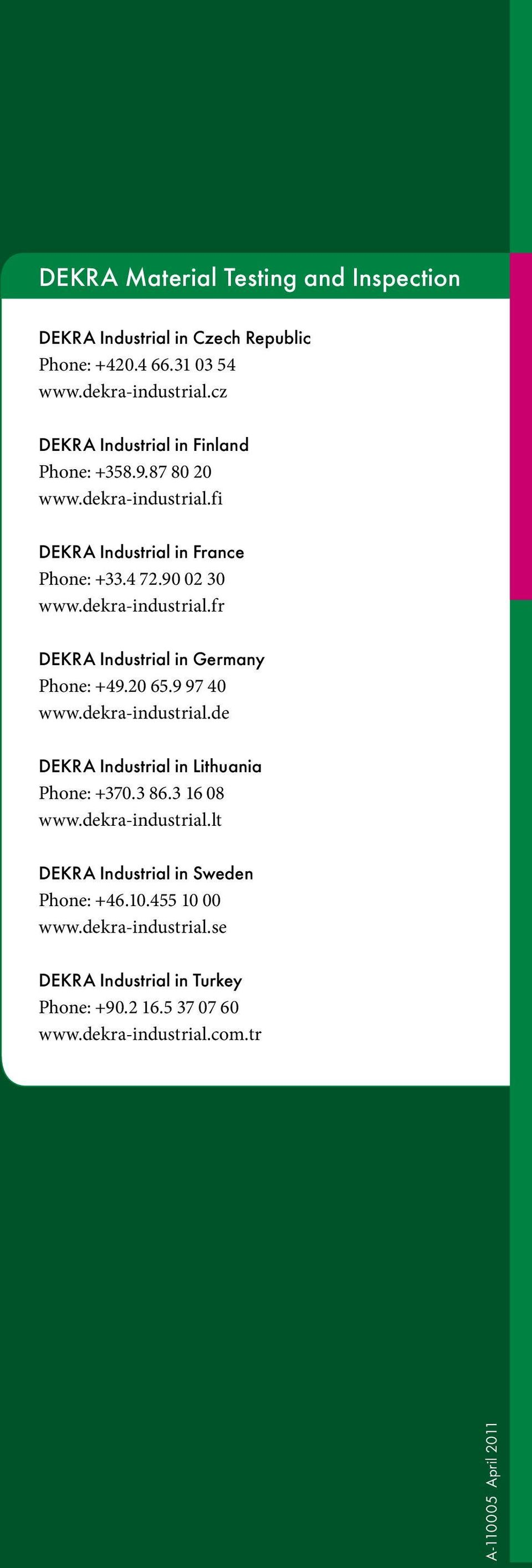 20 65.9 97 40 www.dekra-industrial.de DEKRA Industrial in Lithuania Phone: +370.3 86.3 16 08 www.dekra-industrial.lt DEKRA Industrial in Sweden Phone: +46.