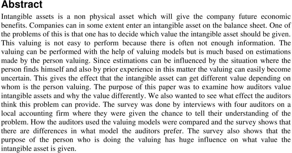 The valuing can be performed with the help of valuing models but is much based on estimations made by the person valuing.