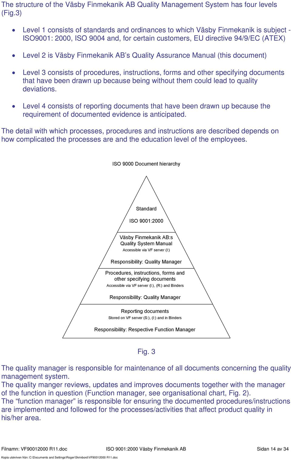 Quality Assurance Manual (this document) Level 3 consists of procedures, instructions, forms and other specifying documents that have been drawn up because being without them could lead to quality
