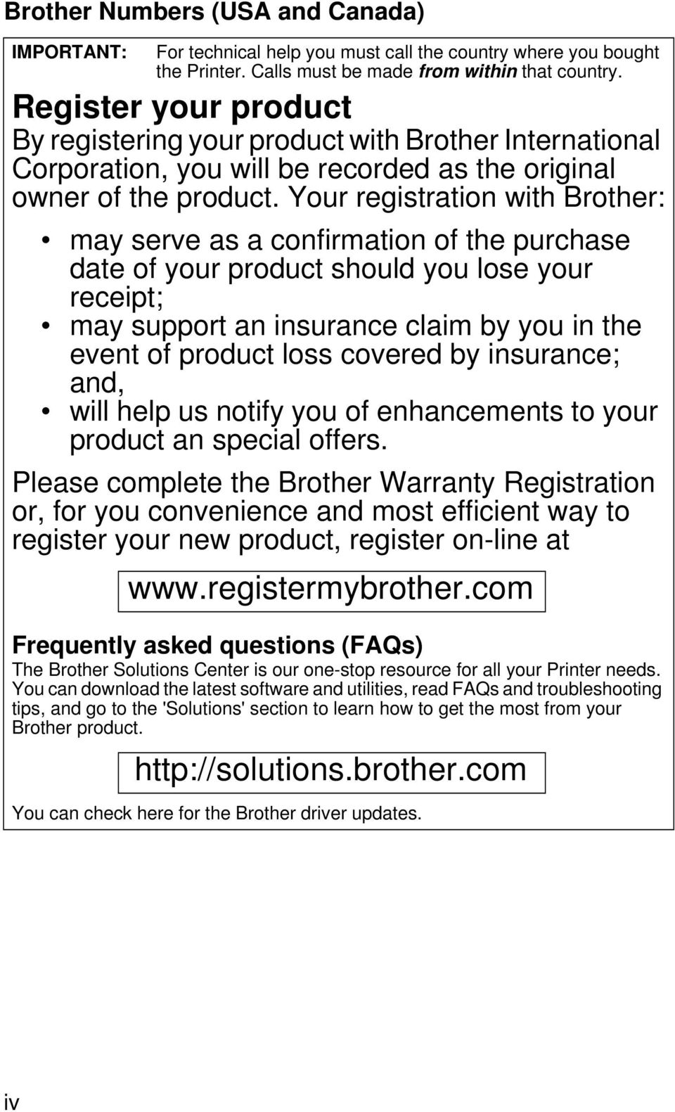 Your registration with Brother: may serve as a confirmation of the purchase date of your product should you lose your receipt; may support an insurance claim by you in the event of product loss
