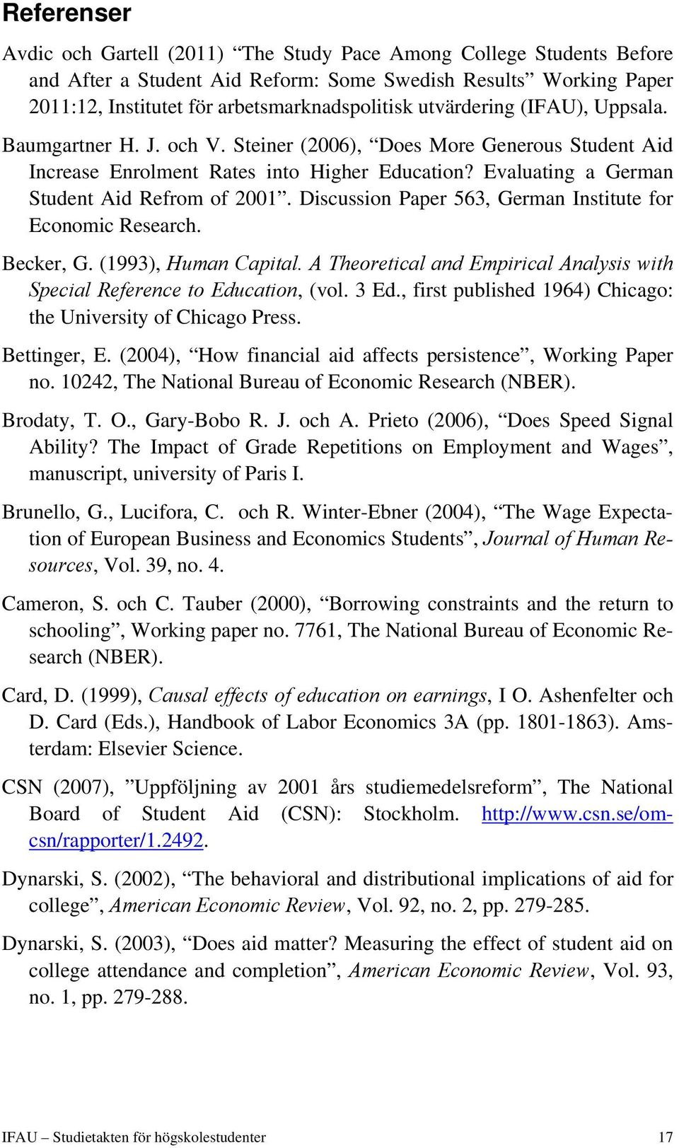 Discussion Paper 563, German Institute for Economic Research. Becker, G. (1993), Human Capital. A Theoretical and Empirical Analysis with Special Reference to Education, (vol. 3 Ed.