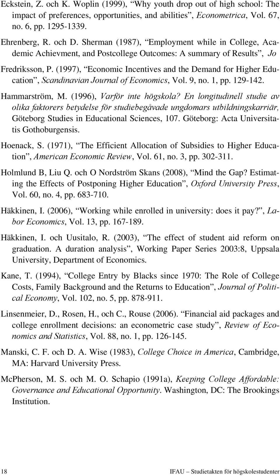 (1997), Economic Incentives and the Demand for Higher Education, Scandinavian Journal of Economics, Vol. 9, no. 1, pp. 129-142. Hammarström, M. (1996), Varför inte högskola?