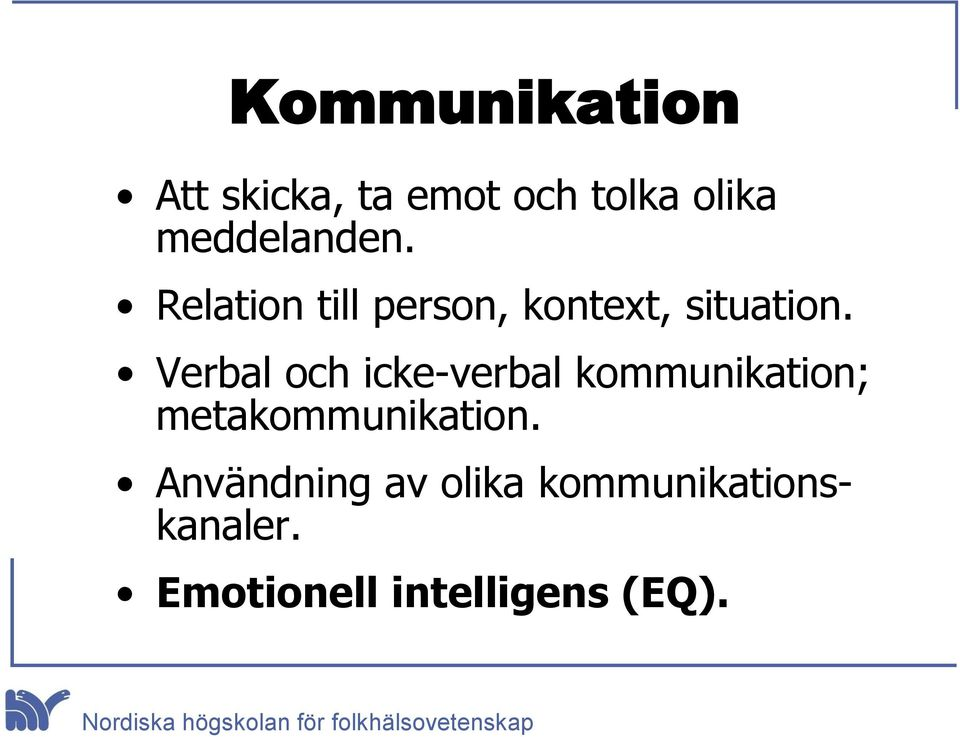 Verbal och icke-verbal kommunikation; metakommunikation.