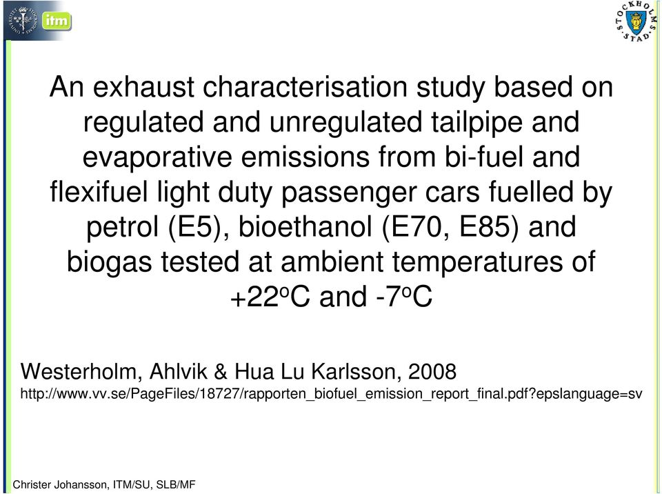 (E70, E85) and biogas tested at ambient temperatures of +22 o C and -7 o C Westerholm, Ahlvik & Hua