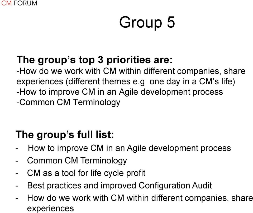g one day in a CM s life) -How to improve CM in an Agile development process -Common CM Terminology The group s full