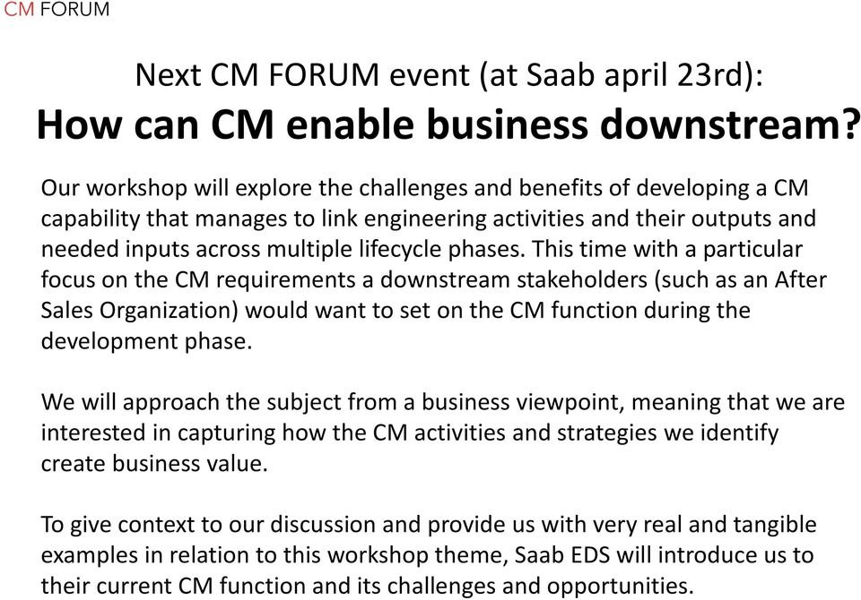 This time with a particular focus on the CM requirements a downstream stakeholders (such as an After Sales Organization) would want to set on the CM function during the development phase.