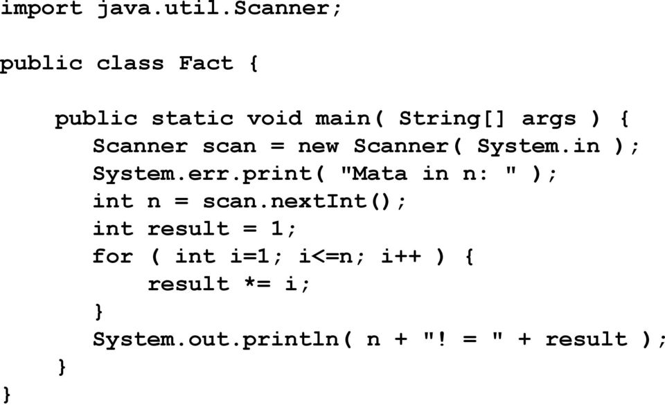 Scanner scan = new Scanner( System.in ); System.err.