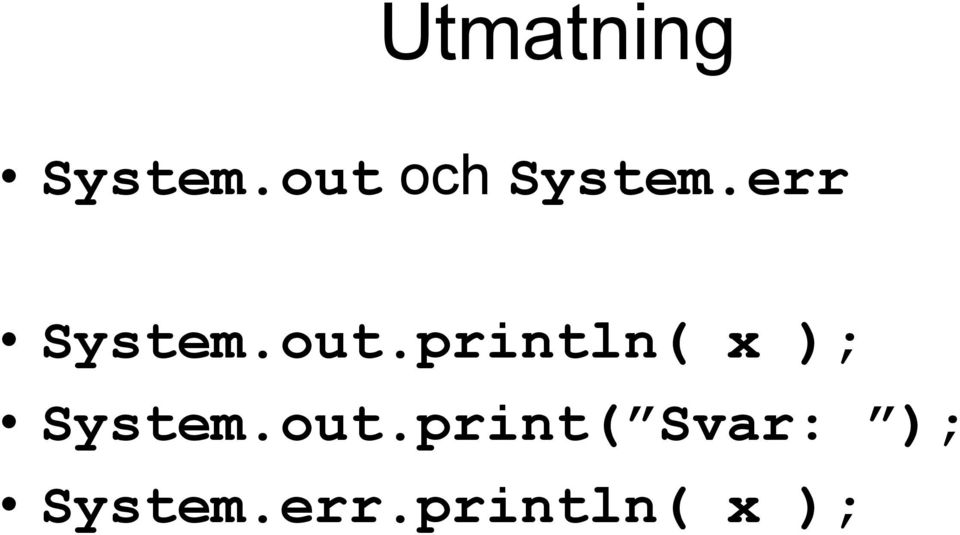 out.println( x ); System.