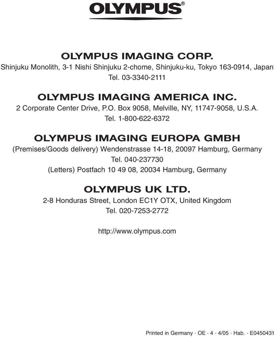 1-800-622-6372 OLYMPUS IMAGING EUROPA GMBH (Premises/Goods delivery) Wendenstrasse 14-18, 20097 Hamburg, Germany Tel.