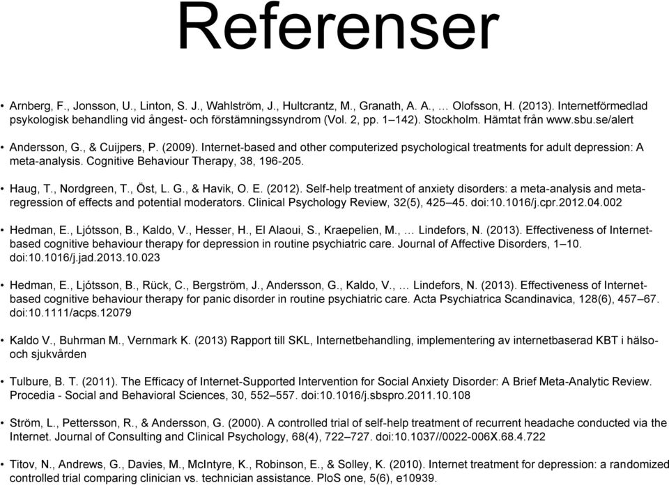 Internet-based and other computerized psychological treatments for adult depression: A meta-analysis. Cognitive Behaviour Therapy, 38, 196-205. Haug, T., Nordgreen, T., Öst, L. G., & Havik, O. E.